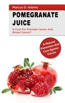 Pomgranate Juice   A Cure for Prostate Cancer and Breast Cancer