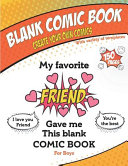 My Favorite Friend Gave Me This Blank Comic Book  Awesome Birthday Gift Drawing   Coloring Book for Boys