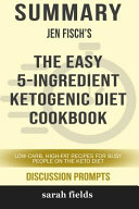 Summary  Jen Fisch s the Easy 5 Ingredient Ketogenic Diet Cookbook