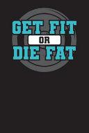 Get Fit Or Die Fat