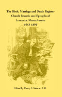 The Birth, Marriage, and Death Register, Church Records and Epitaphs of Lancaster, Massachusetts, 1643-1850