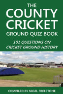 The County Cricket Ground Quiz Book