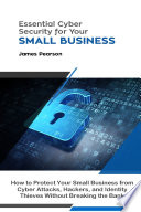 Essential Cyber Security for Your Small Business: How to Protect Your Small Business from Cyber Attacks, Hackers, and Identity Thieves Without Breaking the Bank