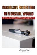 Audiology Marketing in a Digital World