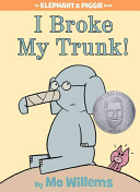 I Broke My Trunk   An Elephant and Piggie Book