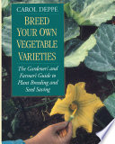 """Breed Your Own Vegetable Varieties: The Gardener's and Farmer's Guide to Plant Breeding and Seed Saving, 2nd Edition"" by Carol Deppe"