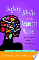"""Safety Skills for Asperger Women: How to Save a Perfectly Good Female Life"" by Liane Holliday Willey, Tony Attwood"
