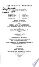Ferguson's Lectures on Select Subjects in Mechanics, Hydrostatics, Hydraulics, Pneumatics, Optics, Geography, Astronomy, and Dialling