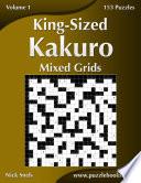 King Sized Kakuro Mixed Grids   Volume 1   153 Puzzles