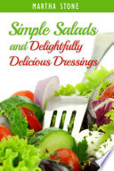 Simple Salads And Delightfully Delicious Dressings