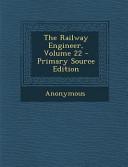 The Railway Engineer Volume 22 Primary Source Edition