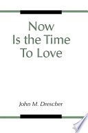 Now Is the Time to Love