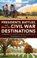 Presidents  Battles  and Must See Civil War Destinations