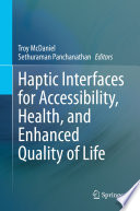 Haptic Interfaces for Accessibility  Health  and Enhanced Quality of Life Book
