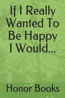If I Really Wanted to Be Happy I Would