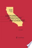 Matthew Bender Practice Guide  California E Discovery and Evidence