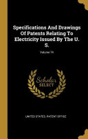 Specifications And Drawings Of Patents Relating To Electricity Issued By The U  S