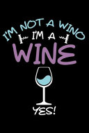 I m Not a Wino I m a Wine Yes
