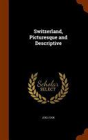 Switzerland  Picturesque and Descriptive