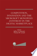 Competition  Innovation and the Microsoft Monopoly  Antitrust in the Digital Marketplace