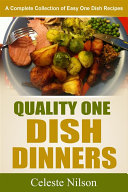 Quality One Dish Dinners  A Complete Collection of Easy One Dish Recipes