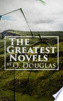 The Greatest Novels by O  Douglas