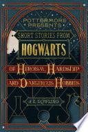 Short Stories from Hogwarts of Heroism  Hardship and Dangerous Hobbies