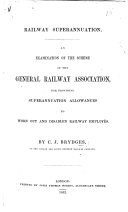 Railway Superannuation  An examination of the scheme of the General Railway Association for providing superannuation allowances to worn out and disabled railway employ  s