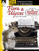 Flora   Ulysses  The Illuminated Adventures  An Instructional Guide for Literature