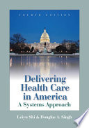 """Delivering Health Care in America"" by Leiyu Shi, Douglas A. Singh"