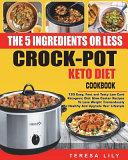 The 5-Ingredient Or Less Keto Diet Crock Pot Cookbook
