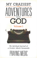 My Craziest Adventures with God - Volume 1
