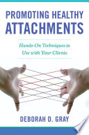 Promoting Healthy Attachments  Hands on Techniques to Use with Your Clients