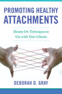 Promoting Healthy Attachments: Hands-on Techniques to Use with Your Clients Pdf/ePub eBook