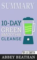 Summary Of 10 Day Green Smoothie Cleanse