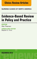 Evidence-Based Review in Policy and Practice, An Issue of Nursing Clinics,