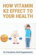 How Vitamin K2 Effect To Your Health