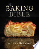"""""""The Baking Bible"""" by Rose Levy Beranbaum"""