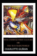 Our Androcentric Culture Or The Man Made World  Illustrated Edition