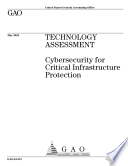 Technology assessment cybersecurity for critical infrastructure protection.