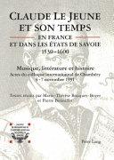 Claude Le Jeune et son temps en France et dans les Etats de Savoie, 1530-1600