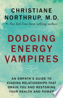 """Dodging Energy Vampires: An Empath's Guide to Evading Relationships That Drain You and Restoring Your Health and Power"" by Christiane Northrup, M.D."