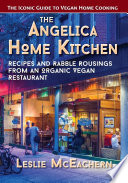 The Angelica Home Kitchen  Recipes and Rabble Rousings from an Organic Vegan Restaurant