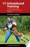 """K9 Schutzhund Training: A Manual for IPO Training through Positive Reinforcement"" by Resi Gerritsen, Ruud Haak"