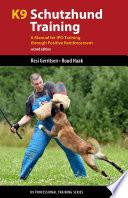 """K9 Schutzhund Training: A Manual for IPO Training through Positive Reinforcement"" by Resi Gerritsen, Ruud Haak"