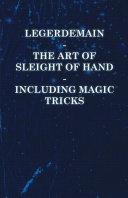 Legerdemain - The Art of Sleight of Hand Including Magic Tricks [Pdf/ePub] eBook