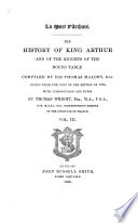 La Mort d Arthure  The History of King Arthur and of the Knights of the Round Table  Compiled by Sir Thomas Malory  Knt  Edited from the text of the edition of 1634  with introduction and notes by Thomas Wright