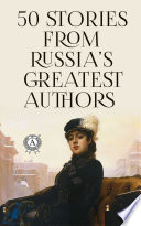50 Stories from Russia   s Greatest Authors