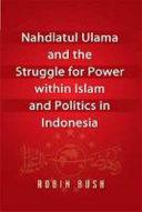 Nahdlatul Ulama And The Struggle For Power Within Islam And Politics In Indonesia Book PDF