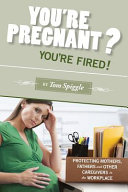 You re Pregnant  You re Fired